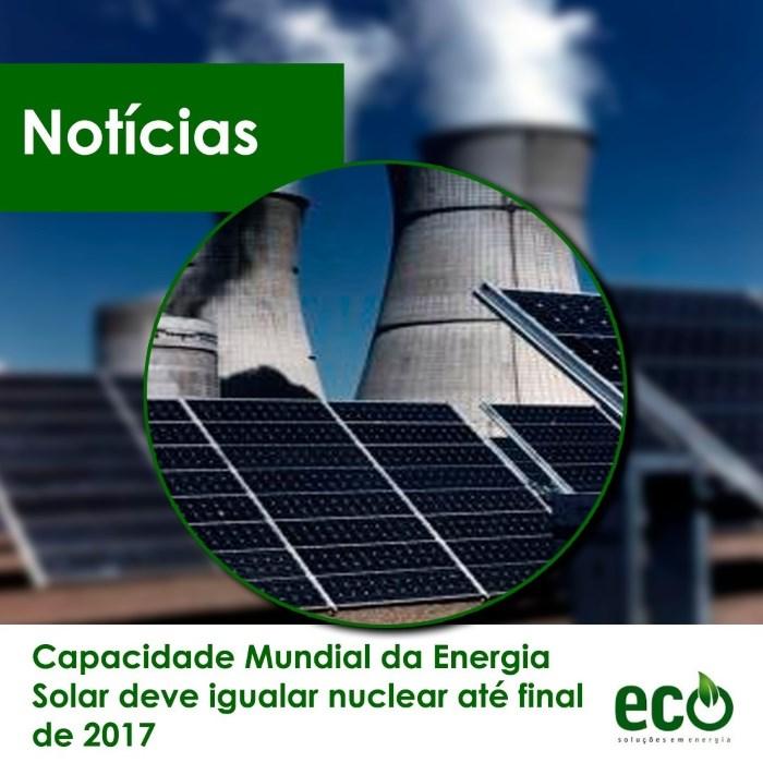 Capacidade Mundial da Energia Solar deve igualar nuclear até final de 2017